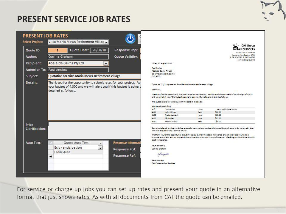 Tim ing For service or charge up jobs you can set up rates and present your quote in an alternative format that just shows rates. As with all document