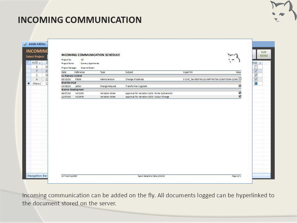 Tim ing Incoming communication can be added on the fly. All documents logged can be hyperlinked to the document stored on the server. INCOMING COMMUNI
