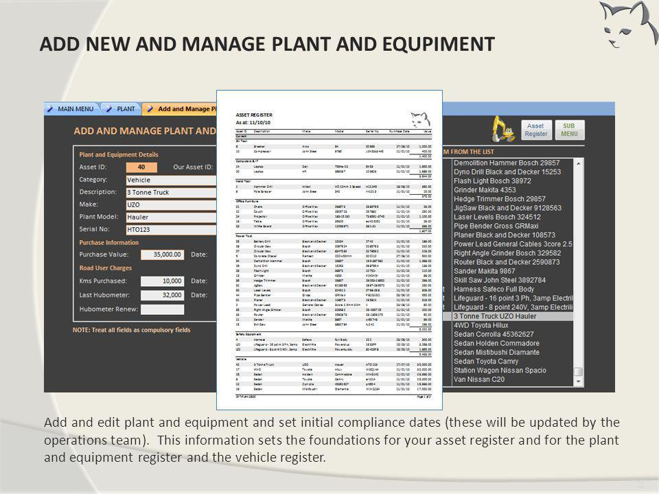 Tim ing Add and edit plant and equipment and set initial compliance dates (these will be updated by the operations team). This information sets the fo