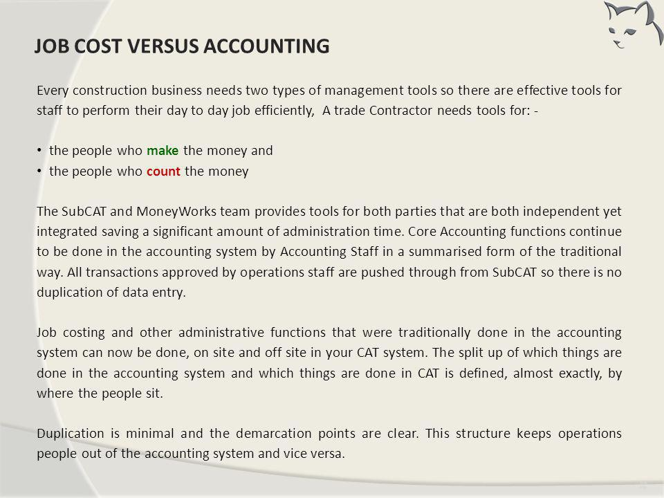 Tim ing JOB COST VERSUS ACCOUNTING Every construction business needs two types of management tools so there are effective tools for staff to perform t