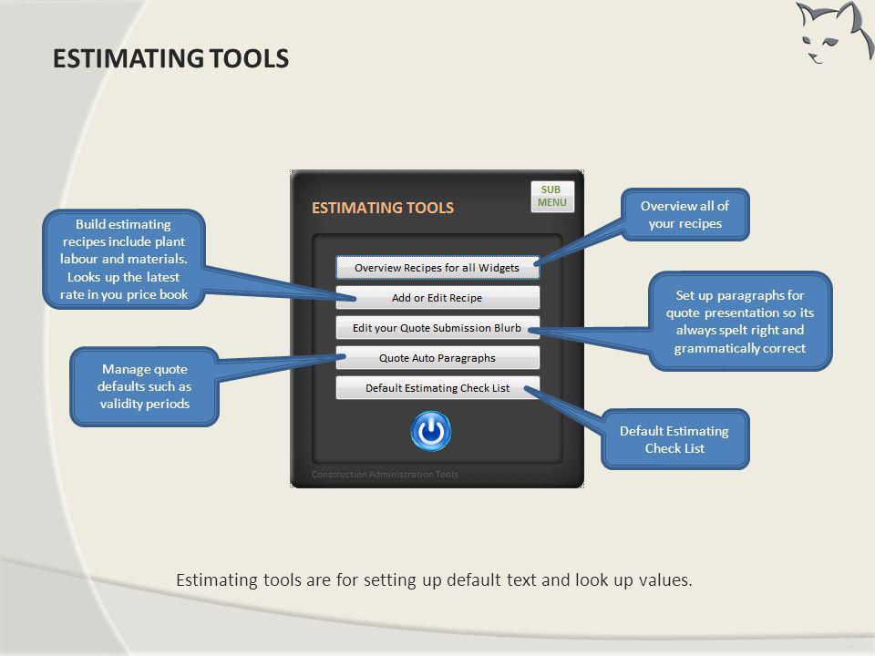 Tim ing Estimating tools are for setting up default text and look up values. ESTIMATING TOOLS Overview all of your recipes Default Estimating Check Li