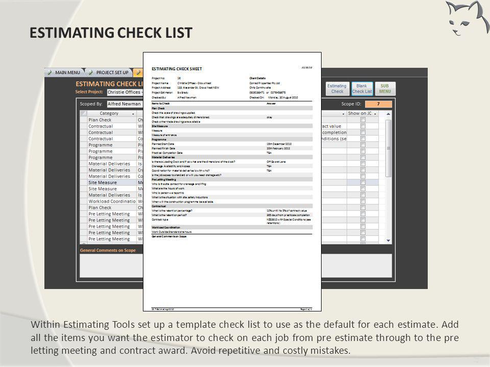 Tim ing Within Estimating Tools set up a template check list to use as the default for each estimate. Add all the items you want the estimator to chec