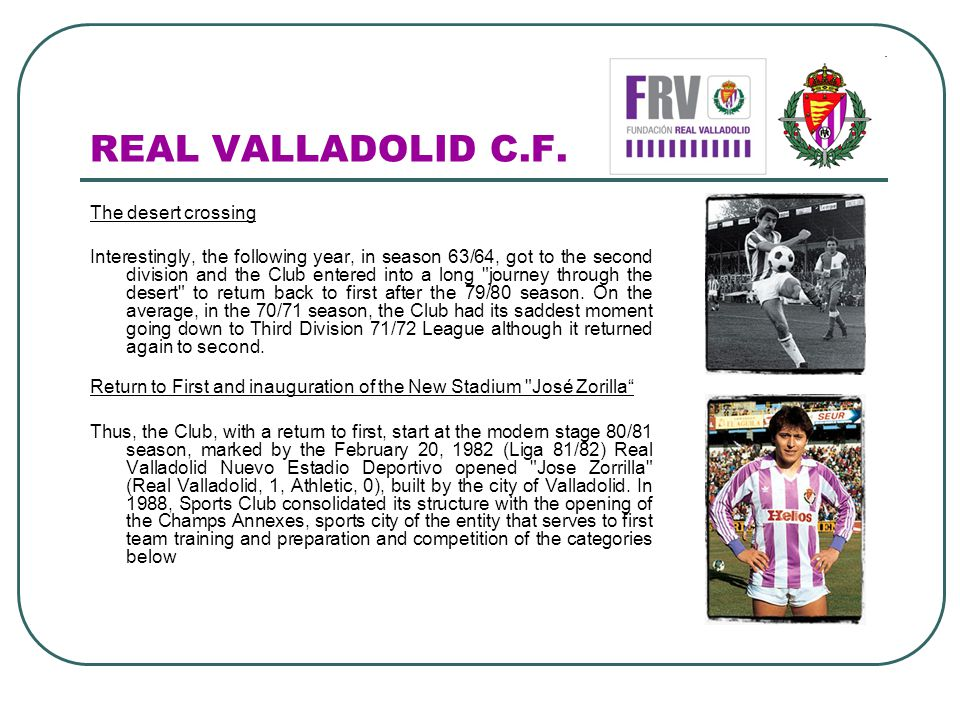 REAL VALLADOLID C.F. The desert crossing Interestingly, the following year, in season 63/64, got to the second division and the Club entered into a lo