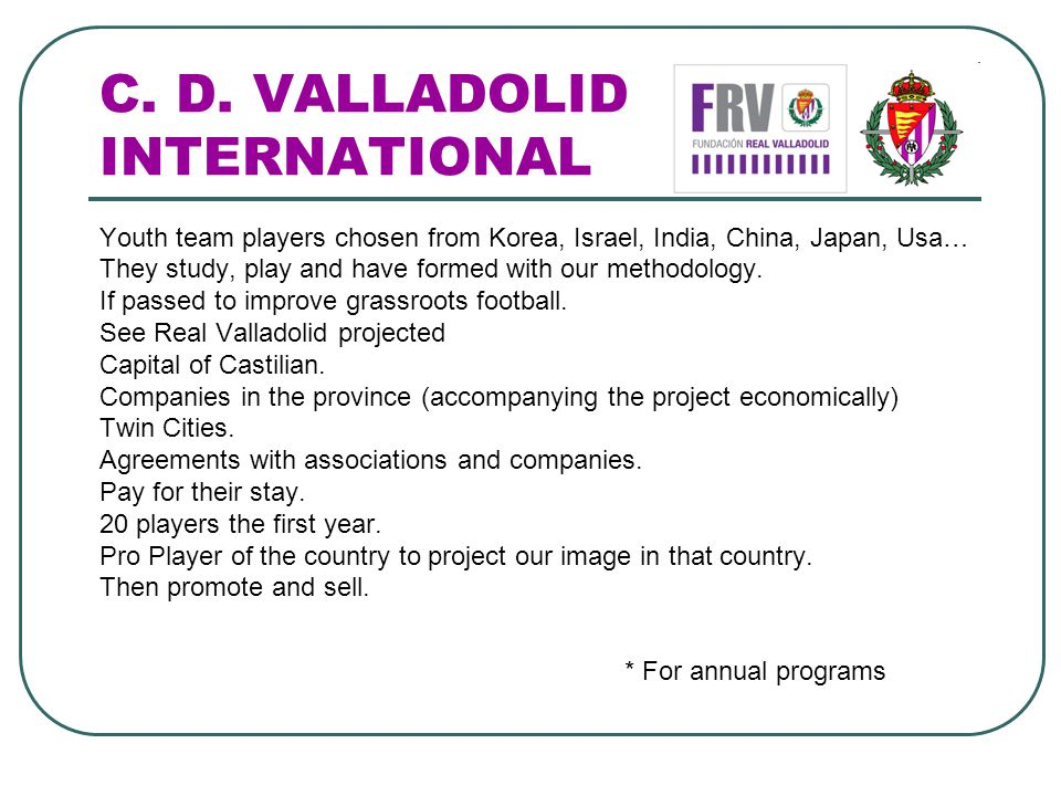 C. D. VALLADOLID INTERNATIONAL Youth team players chosen from Korea, Israel, India, China, Japan, Usa… They study, play and have formed with our metho