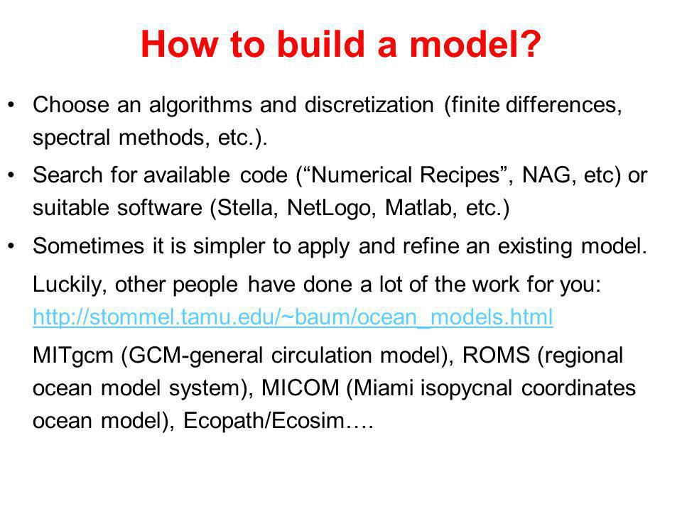 How to build a model? Choose an algorithms and discretization (finite differences, spectral methods, etc.). Search for available code (Numerical Recip