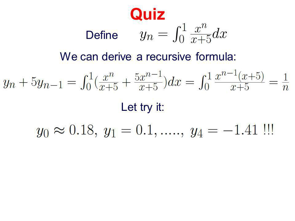 Quiz Define We can derive a recursive formula: Let try it:
