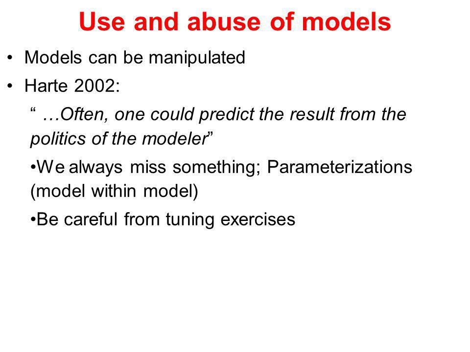 Use and abuse of models Models can be manipulated Harte 2002: …Often, one could predict the result from the politics of the modeler We always miss som
