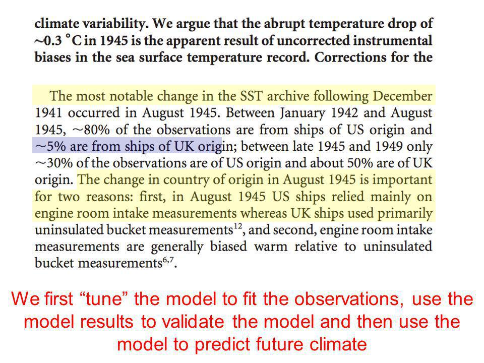 We first tune the model to fit the observations, use the model results to validate the model and then use the model to predict future climate