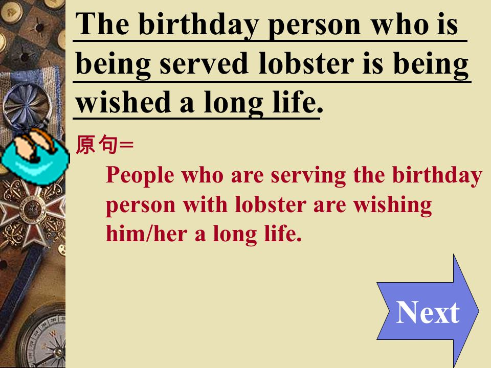 At birthday celebrations in Japan, lobster is the traditional birthday food, because its shape is thought to resemble someone growing old and bent.