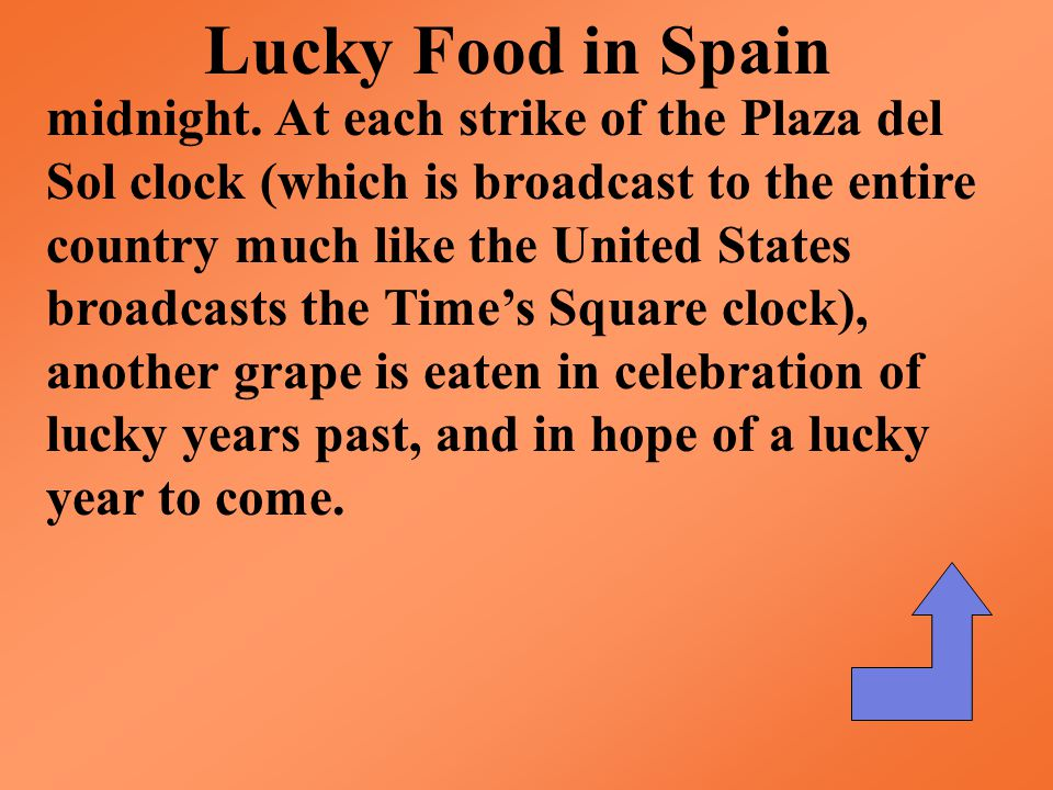 Lucky Food in Spain A magnificently large harvest only happens every so often, and when it does, the year that the harvest blossoms is celebrated. At