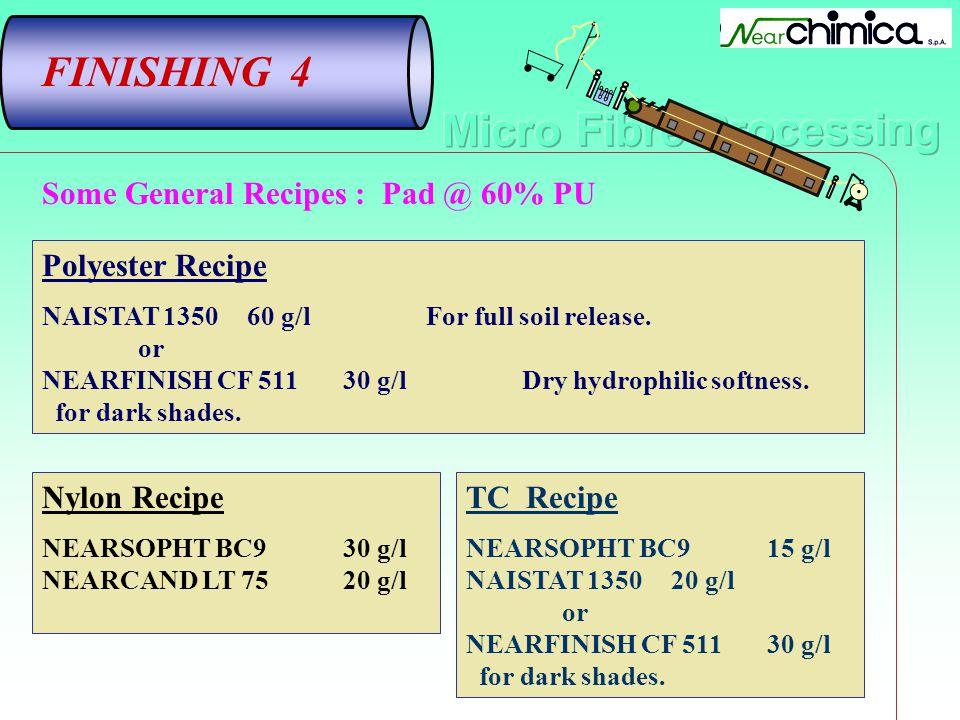 FINISHING 4 Nylon Recipe NEARSOPHT BC9 30 g/l NEARCAND LT 75 20 g/l Polyester Recipe NAISTAT 1350 60 g/lFor full soil release. or NEARFINISH CF 511 30
