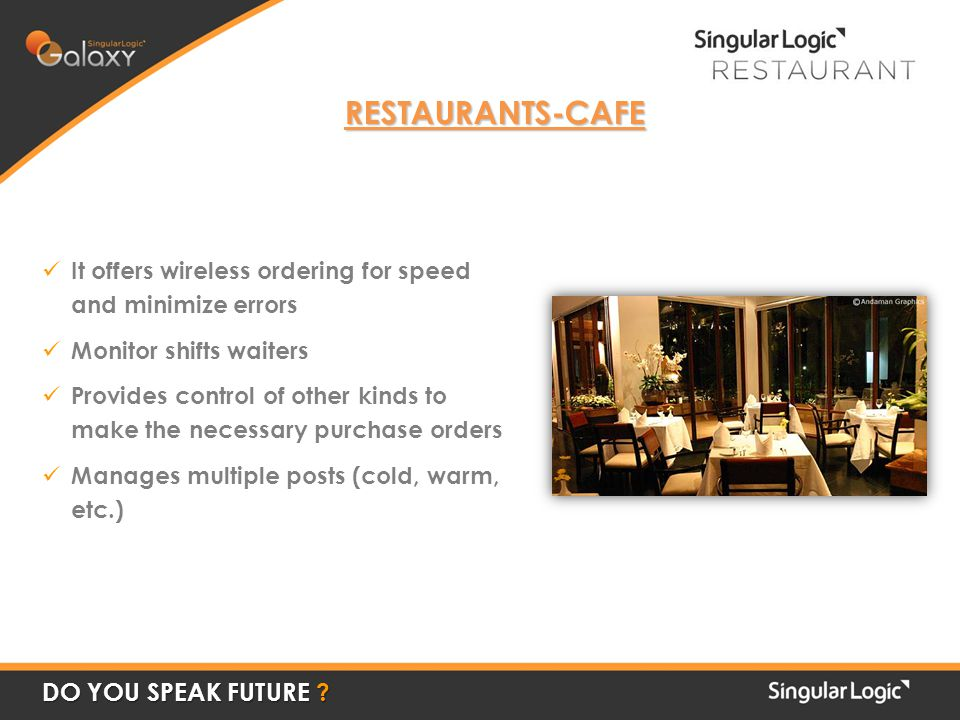 RESTAURANTS-CAFE It offers wireless ordering for speed and minimize errors Monitor shifts waiters Provides control of other kinds to make the necessar