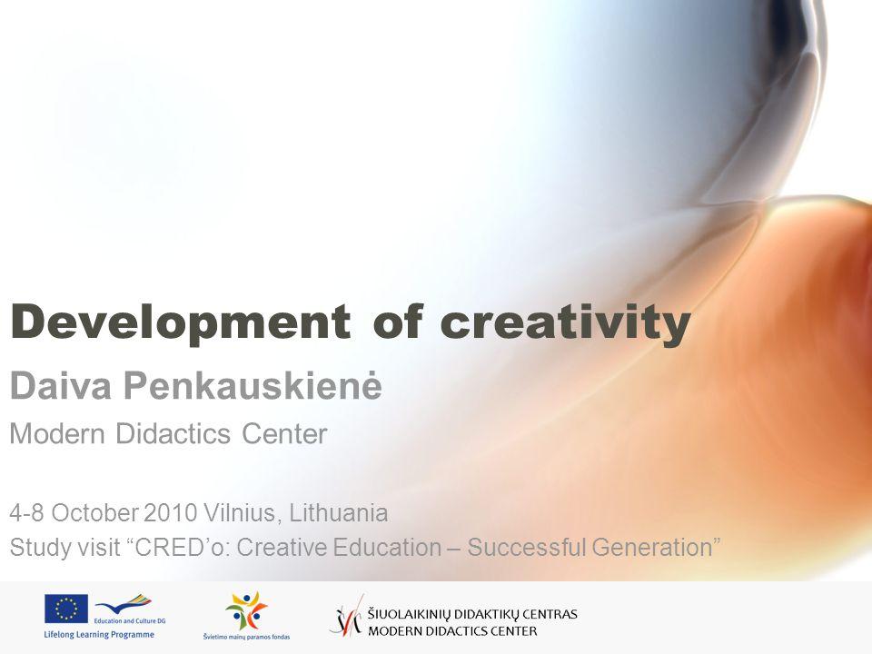 Development of creativity Daiva Penkauskienė Modern Didactics Center 4-8 October 2010 Vilnius, Lithuania Study visit CREDo: Creative Education – Successful Generation