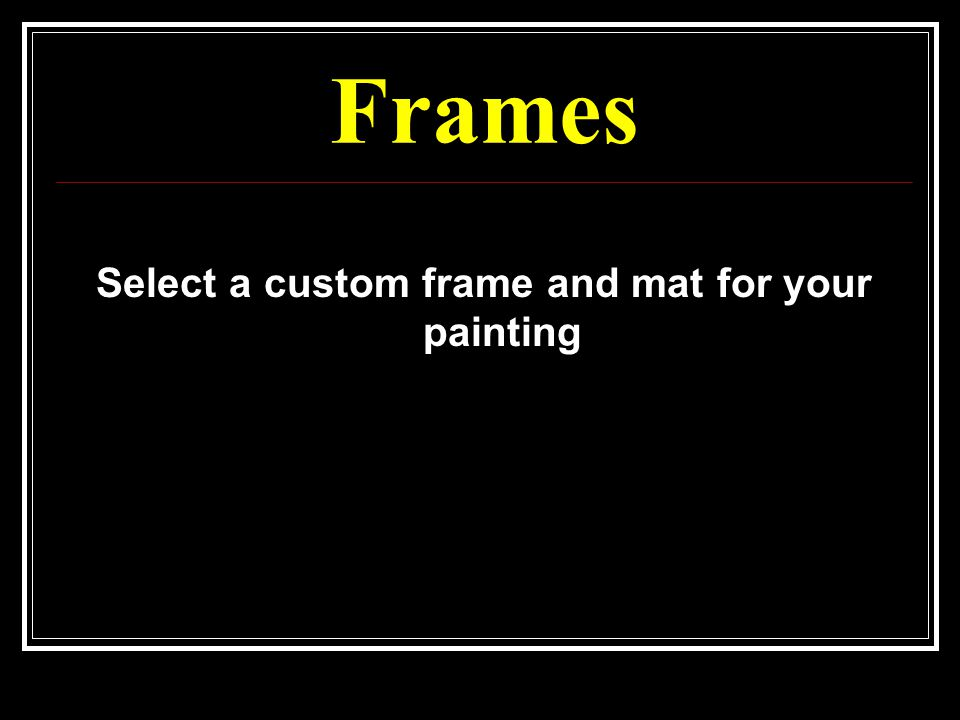 Frames Select a custom frame and mat for your painting