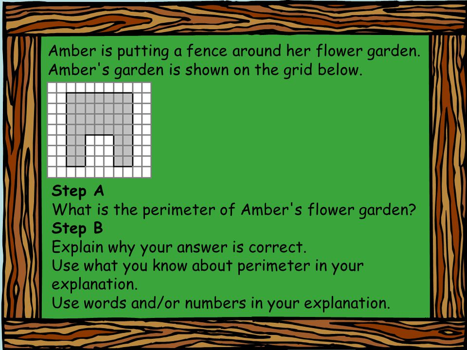 Amber is putting a fence around her flower garden. Amber's garden is shown on the grid below. Step A What is the perimeter of Amber's flower garden? S