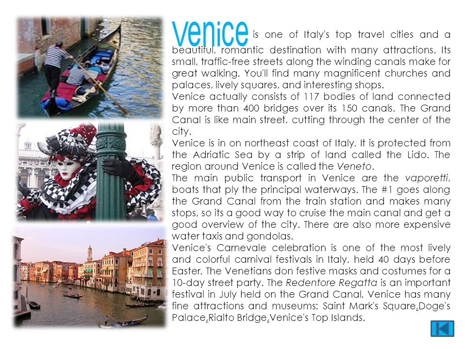 Venice is one of Italy's top travel cities and a beautiful, romantic destination with many attractions. Its small, traffic-free streets along the wind