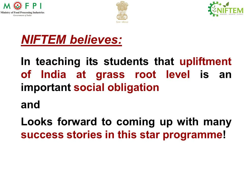 NIFTEM believes: In teaching its students that upliftment of India at grass root level is an important social obligation and Looks forward to coming u