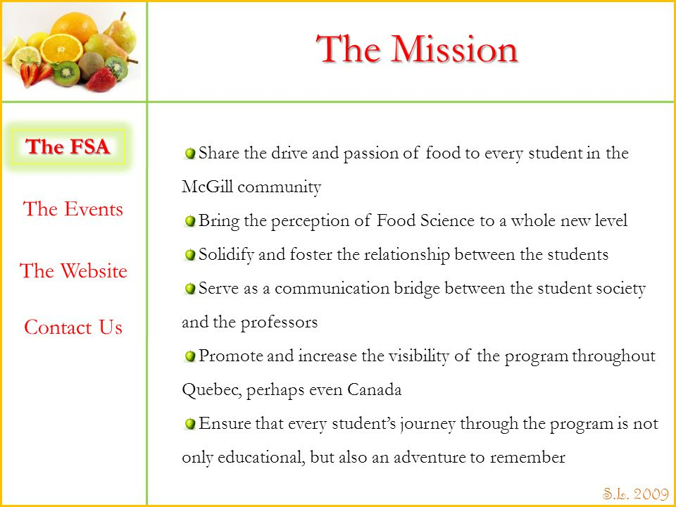 The FSA The Events The Website Contact Us S.L. 2009 The Mission Share the drive and passion of food to every student in the McGill community Bring the