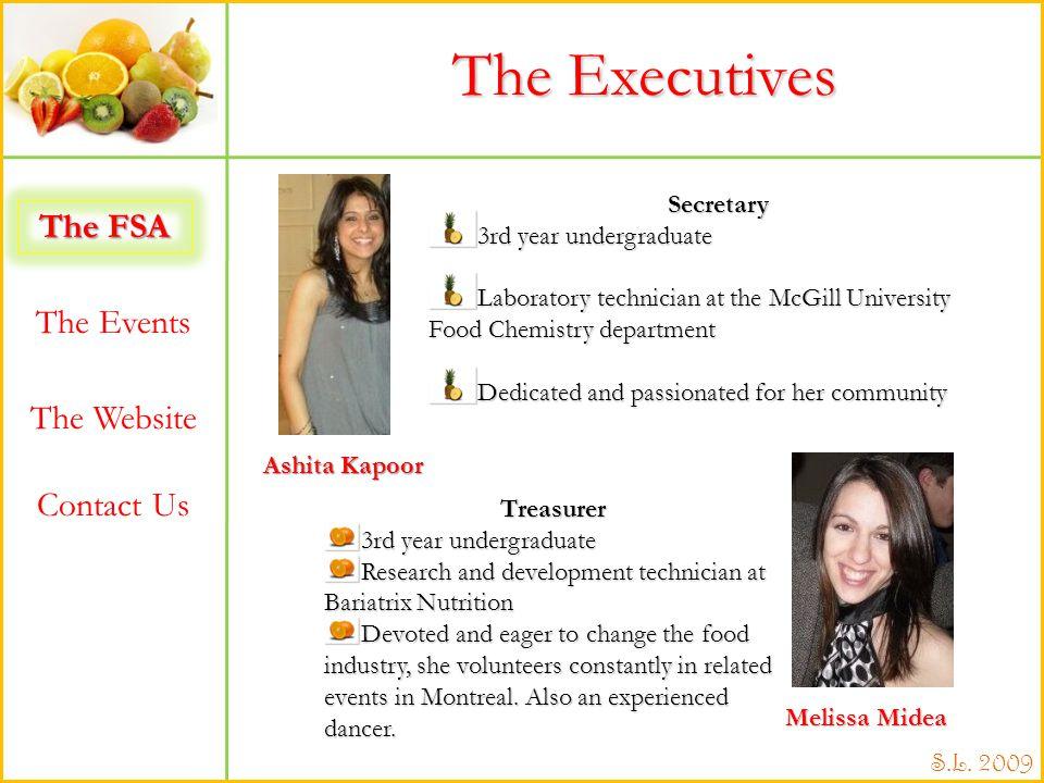 The FSA The Events The Website Contact Us S.L. 2009 The Executives Ashita Kapoor Melissa Midea Secretary 3rd year undergraduate Laboratory technician