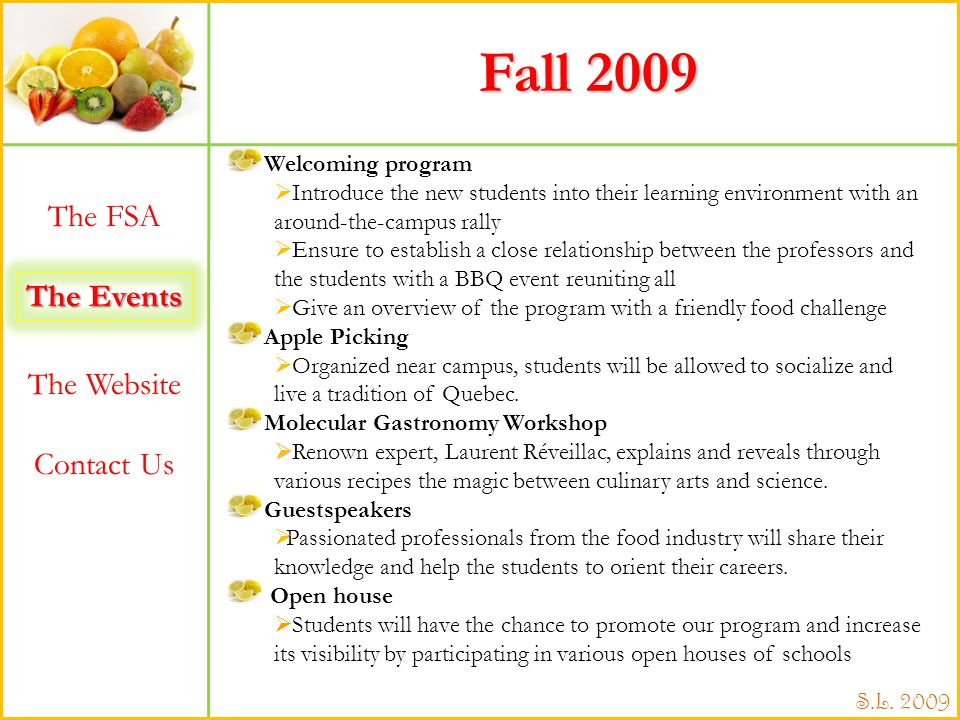 The Events The FSA The Website Contact Us S.L. 2009 Fall 2009 Welcoming program Introduce the new students into their learning environment with an aro