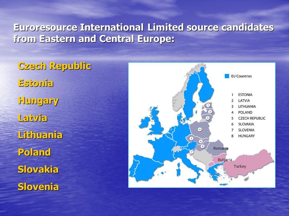 Euroresource International Limited source candidates from Eastern and Central Europe: Czech Republic EstoniaHungaryLatviaLithuaniaPolandSlovakiaSlovenia Romania Bulgaria Turkey
