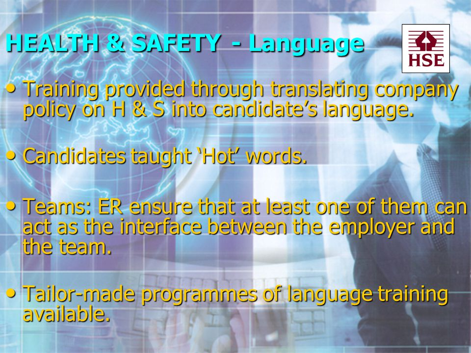 HEALTH & SAFETY - Language Training provided through translating company policy on H & S into candidates language.