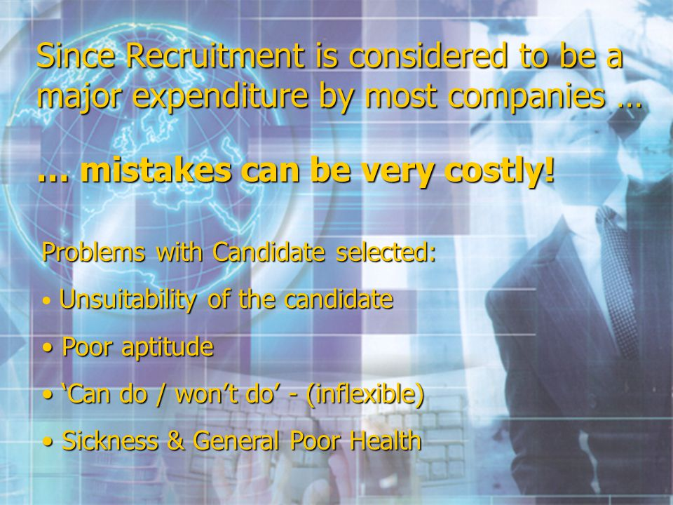 Since Recruitment is considered to be a major expenditure by most companies … … mistakes can be very costly.