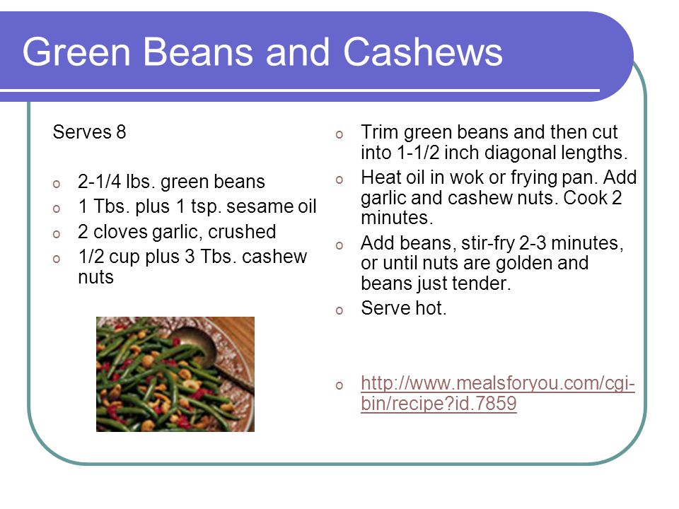 Green Beans and Cashews Serves 8 o 2-1/4 lbs.green beans o 1 Tbs.