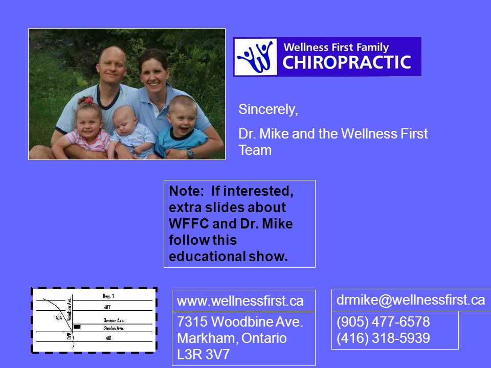 Sincerely, Dr. Mike and the Wellness First Team 7315 Woodbine Ave.