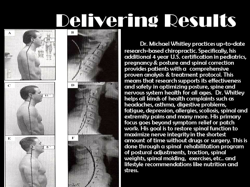 Delivering Results Dr. Michael Whitley practices up-to-date research-based chiropractic. Specifically, his additional 4 year U.S. certification in ped