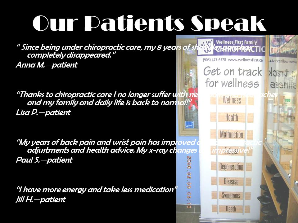 Our Patients Speak Since being under chiropractic care, my 8 years of shoulder pain has completely disappeared. Anna M.patient Thanks to chiropractic