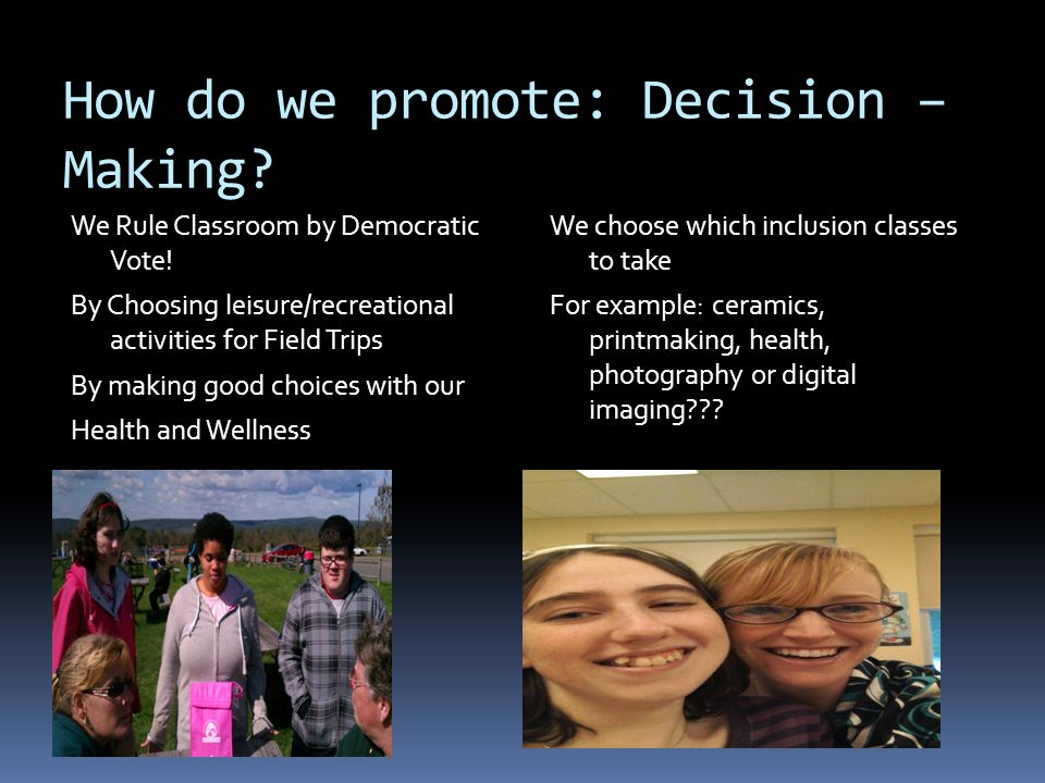 How do we promote: Decision – Making.We Rule Classroom by Democratic Vote.