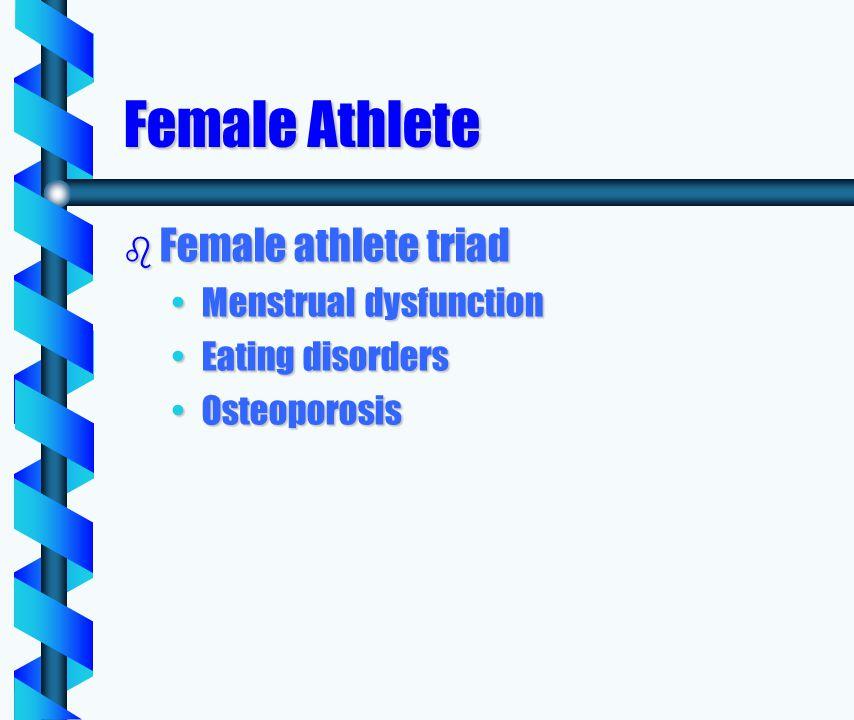 Female Athlete b Female athlete triad Menstrual dysfunctionMenstrual dysfunction Eating disordersEating disorders OsteoporosisOsteoporosis