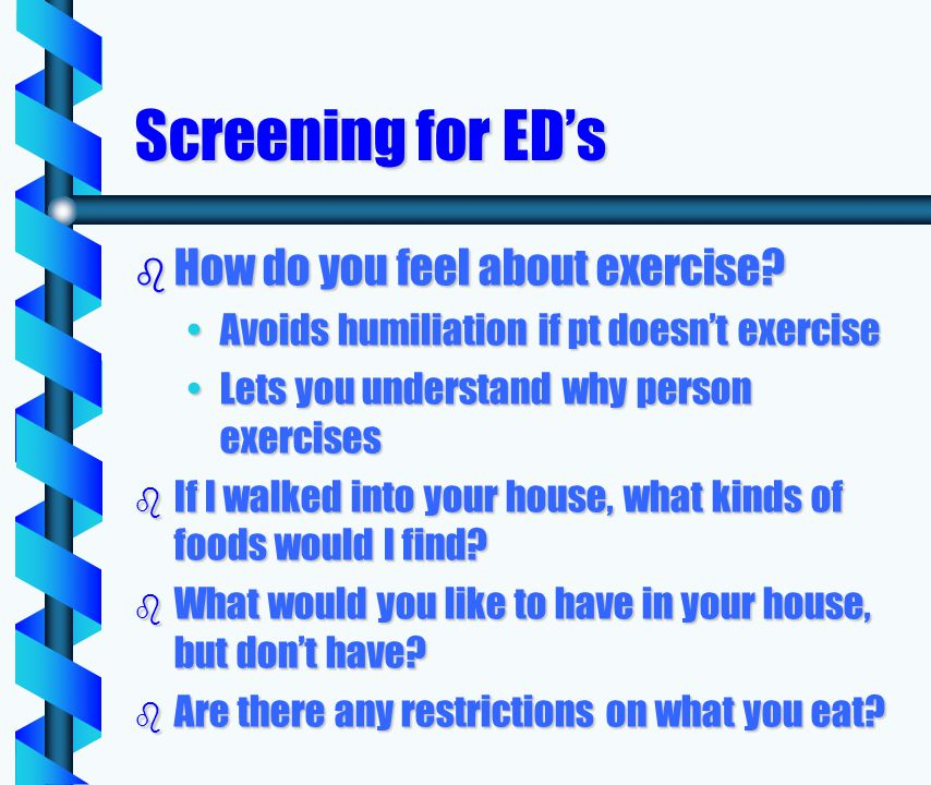 Screening for EDs b How do you feel about exercise.