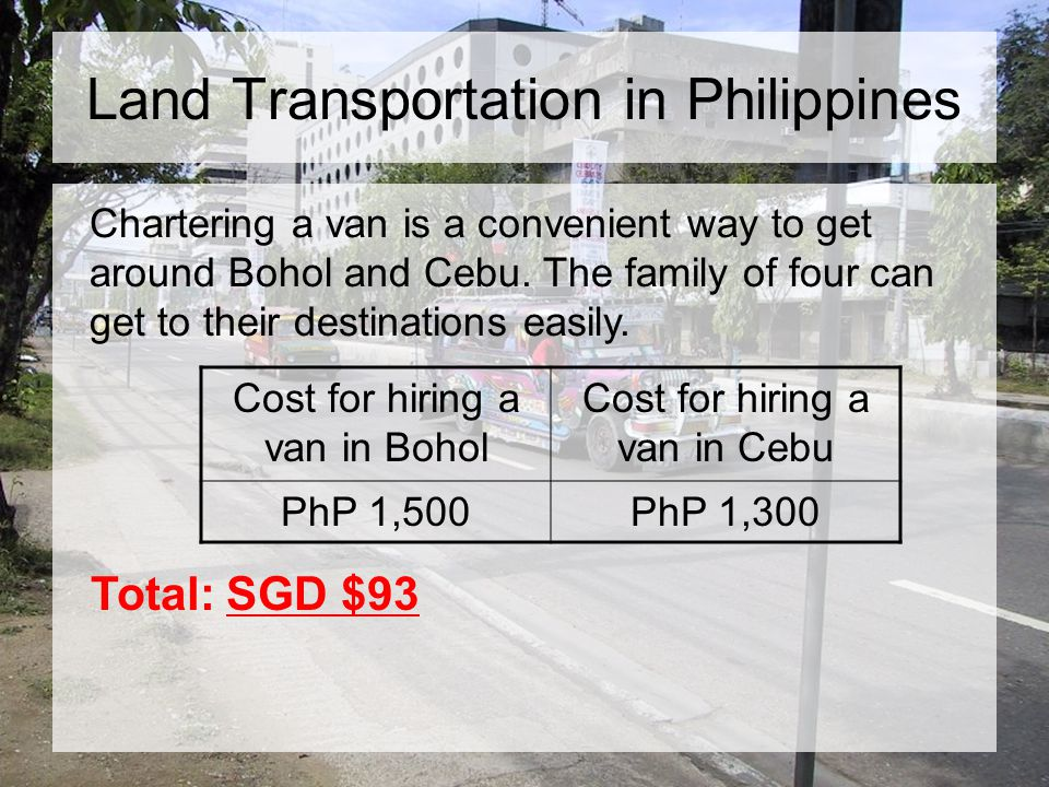 Land Transportation in Philippines Chartering a van is a convenient way to get around Bohol and Cebu.