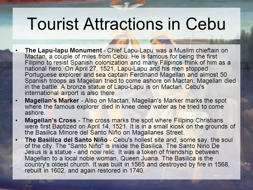 Tourist Attractions in Cebu The Lapu-lapu Monument - Chief Lapu-Lapu was a Muslim chieftain on Mactan, a couple of miles from Cebu.
