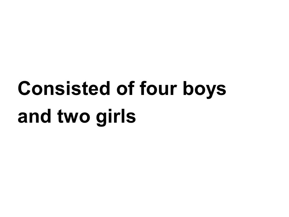 Consisted of four boys and two girls