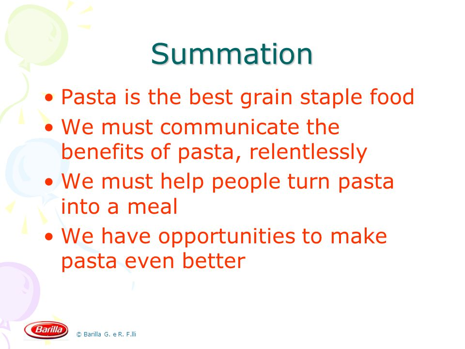 © Barilla G. e R. F.lli Summation Pasta is the best grain staple food We must communicate the benefits of pasta, relentlessly We must help people turn