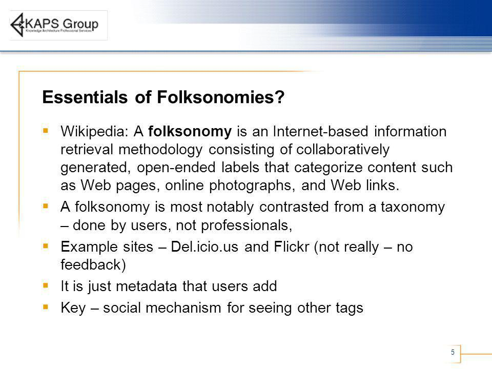 5 Essentials of Folksonomies? Wikipedia: A folksonomy is an Internet-based information retrieval methodology consisting of collaboratively generated,
