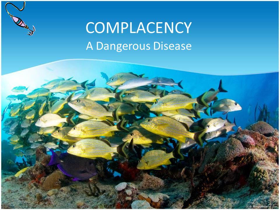 COMPLACENCY A Dangerous Disease