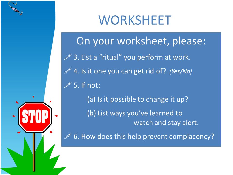 On your worksheet, please: 3. List a ritual you perform at work. 4. Is it one you can get rid of? (Yes/No) 5. If not: (a) Is it possible to change it