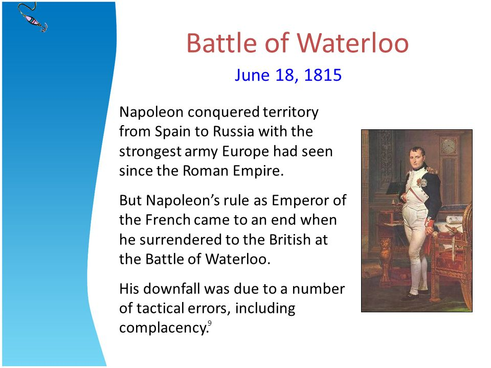 Battle of Waterloo June 18, 1815 Napoleon conquered territory from Spain to Russia with the strongest army Europe had seen since the Roman Empire. But