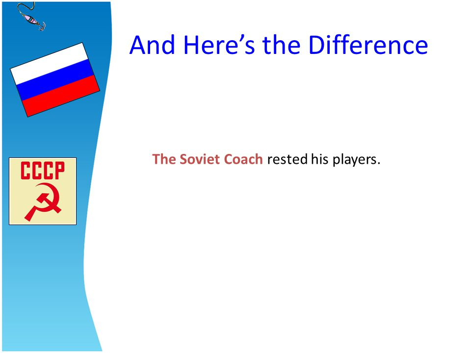 The Soviet Coach rested his players. And Heres the Difference