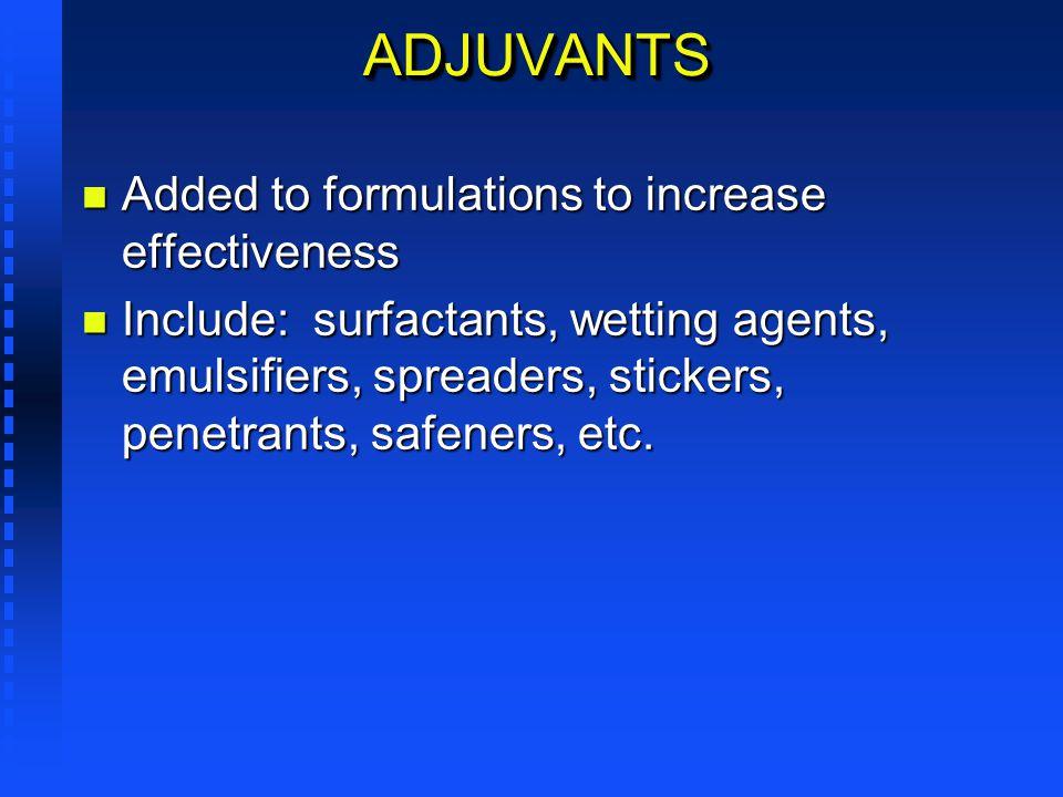 ADJUVANTSADJUVANTS n Added to formulations to increase effectiveness n Include: surfactants, wetting agents, emulsifiers, spreaders, stickers, penetra