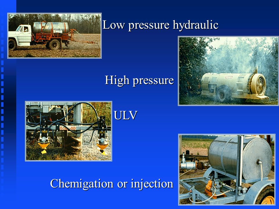 Low pressure hydraulic High pressure ULV Chemigation or injection