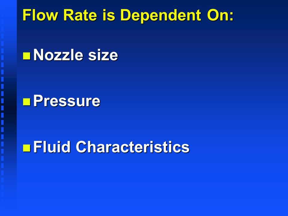 Flow Rate is Dependent On: n Nozzle size n Pressure n Fluid Characteristics