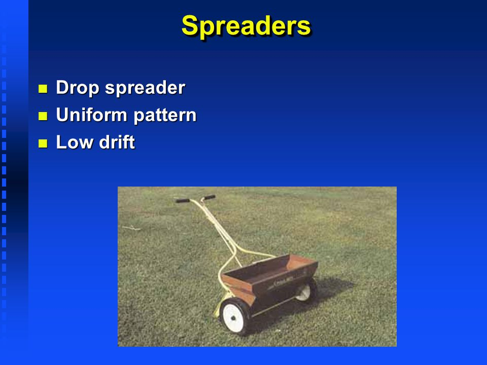 SpreadersSpreaders n Drop spreader n Uniform pattern n Low drift