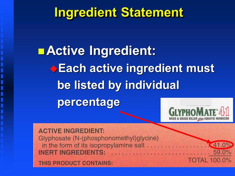 Ingredient Statement n Active Ingredient: u Each active ingredient must be listed by individual be listed by individual percentage percentage