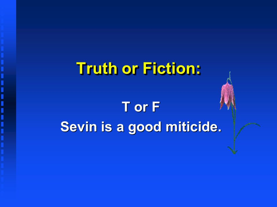 Truth or Fiction: T or F Sevin is a good miticide.