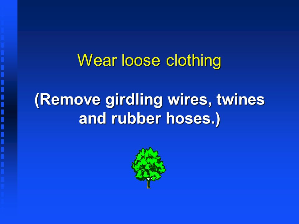Wear loose clothing (Remove girdling wires, twines and rubber hoses.)